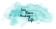 LOVE YOUR WORKING LIFE